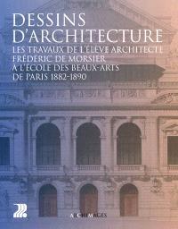 Dessins d'architecture : les travaux de l'élève architecte Frédéric de Morsier à l'Ecole des beaux-arts de Paris : 1882-1890