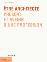 Etre architecte : présent et avenir d'une profession