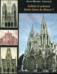 Fallait-il achever Saint-Ouen de Rouen ? : débats et polémiques, 1837-1852