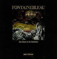 Fontainebleau : les lieux et les hommes