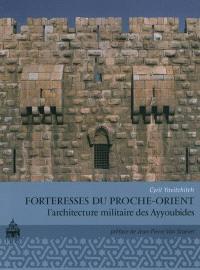 Forteresses du Proche-Orient : l'architecture militaire des Ayyoubides