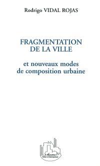 Fragmentation de la ville et nouveaux modes de composition urbaine