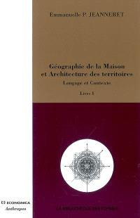 Géographie de la maison et architecture des territoires. Volume 1, Langage et contexte