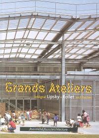 Grands ateliers : intégral Lipsky-Rollet, architectes