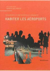 Habiter les aéroports : paradoxes d'une nouvelle urbanité