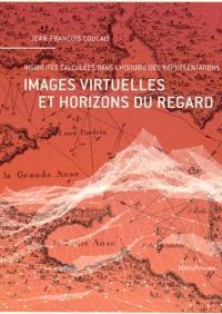 Images virtuelles et horizons du regard : visibilités calculées dans l'histoire des représentations