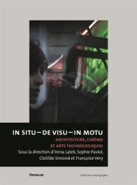 In situ, de visu, in motu : architecture, cinéma et arts technologiques