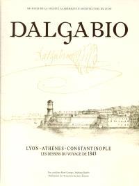 Jean-Michel Dalgabio : Lyon, Athènes, Constantinople : les dessins du voyage de 1843