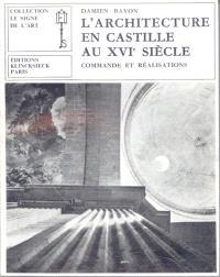 L'Architecture en Castille au 16e siècle, commandes et réalisations