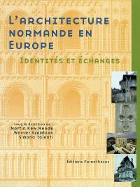 L'architecture normande en Europe : identités et échanges du XIe siècle à nos jours