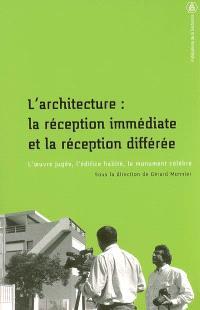L'architecture, la réception immédiate & la réception différée : l'oeuvre jugée, l'édifice habité, le monument célébré