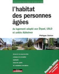 L'habitat des personnes âgées : du logement adapté aux Ehpad, USLD et unités Alzheimer : éléments de programmation, principes de conception, typologies, démarche qualité, 21 réalisations exemplaires