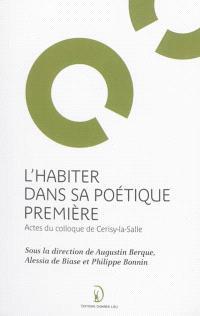 L'habiter dans sa poétique première : actes du colloque de Cerisy-la-Salle, organisé du 1er au 8 septembre 2006