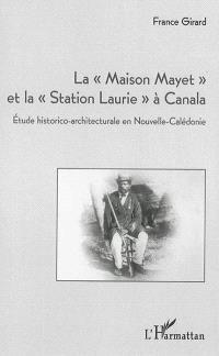 La Maison Mayet et la Station Laurie à Canala : étude historico-architecturale en Nouvelle-Calédonie