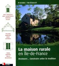La maison rurale en Île-de-France : restaurer, construire selon la tradition
