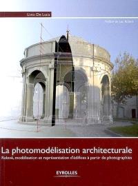 La photomodélisation architecturale : relevé, modélisation, représentation d'édifices à partir de photographies