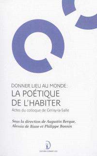 La poétique de l'habiter : actes du colloque de Cerisy-la-Salle, du 10 au 17 septembre 2009