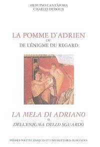 La pomme d'Adrien ou de l'énigme du regard = La mela di Adriano o dell'enigma dello sguardo