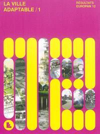 La ville adaptable. Volume 1, Résultats Europan 12