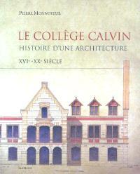 Le collège Calvin : histoire d'une architecture, XVIe-XXe siècle