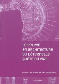 Le relevé en architecture ou L'éternelle quête du vrai : journées internationales d'études, 5 et 6 novembre 2007