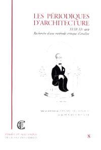 Les périodiques d'architecture (XVIIIe-XXe siècle) : recherche d'une méthode critique d'analyse