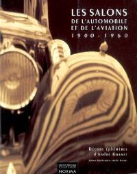 Les salons de l'automobile et de l'aviation, 1900-1960 : décors éphémères d'André Granet