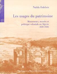 Les usages du patrimoine : monuments, musées et politique coloniale en Algérie : 1830-1930
