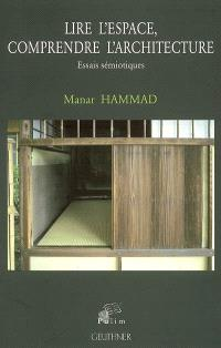 Lire l'espace, comprendre l'architecture : essais sémiotiques