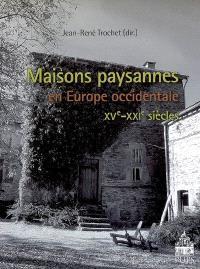 Maisons paysannes en Europe occidentale : XVe-XXIe siècles