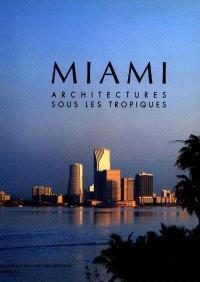 Miami : architectures sous les Tropiques