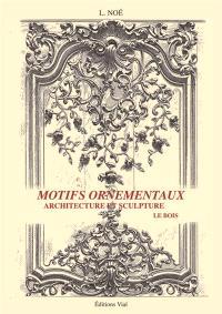Motifs ornementaux : architecture et sculpture, Bois et fer
