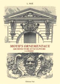 Motifs ornementaux : architecture et sculpture, Pierre