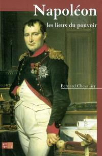 Napoléon, les lieux du pouvoir