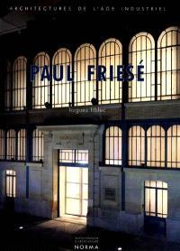 Paul Friesé : architectures de l'âge industriel, 1851-1917
