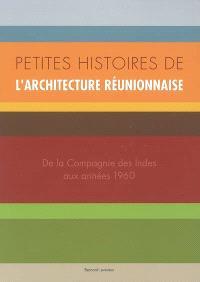 Petites histoires de l'architecture réunionnaise : de la Compagnie des Indes aux années 1960