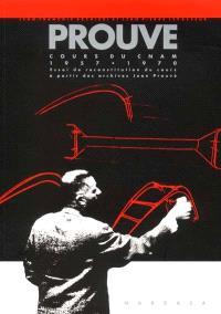 Prouvé : cours du CNAM, 1957-1970 : essai de reconstitution du cours à partir des archives Jean Prouvé