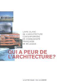 Qui a peur de l'architecture ? : livre blanc de l'architecture contemporaine en communauté française de Belgique
