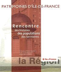 Rencontre des histoires, des populations, des territoires : patrimoines d'Ile-de-France : actes du colloque régional, 6 et 7 décembre 2007, région Ile-de-France