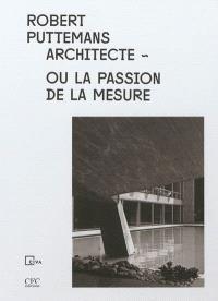 Robert Puttemans architecte ou La passion de la mesure