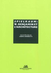 Spielraum : Walter Benjamin et l'architecture