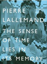 The sense of time lies in its memory : selected works by Pierre Lallemand