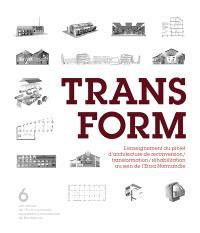 Transform : l'enseignement du projet d'architecture de reconversion, transformation, réhabilitation au sein de l'Ensa Normandie