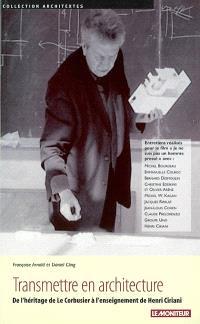 Transmettre en architecture : de l'héritage de Le Corbusier à l'enseignement de Henri Ciriani