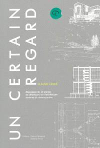 Un certain regard : abécédaire de 14 années de chroniques sur l'architecture moderne et contemporaine