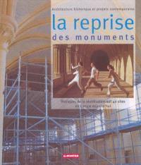 La reprise des monuments : pratiques de la réutilisation sur 40 sites en Europe aujourd'hui : architecture historique et projets contemporains