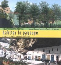 Habiter le paysage : maisons creusées, maisons végétales