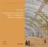 Les expositions universelles à Paris : architectures réelles ou utopiques