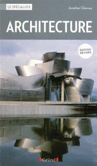 Architecture : les grands monuments du monde, histoire et styles, architectes