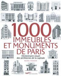 1.000 immeubles et monuments de Paris : dictionnaire visuel des architectes de la capitale